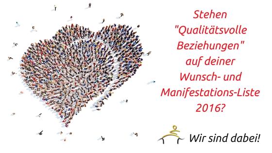 Stehen _Qualitätsvolle Beziehungen_auf deiner Wunsch- und Manifestations-Liste 2016_Blog2